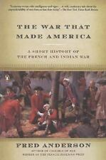 The War That Made America : A Short History of the French and Indian War by Fred