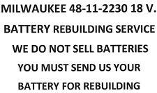 MILWAUKEE 48-11-2230 18 V. BATTERY  REBUILDING SERVICE - UPGRADED TO 2200 MAH