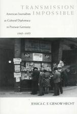 Transmission Impossible: American Journalism as Cultural Diplomacy in Postwar G