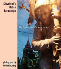 Cleveland's Urban Landscape: The Sacred and the Transient by Michael S. Levy