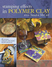 STAMPING EFFECTS WITH POLYMER CLAY, 25 PROJECTS - JEWELRY & HOME DECOR, NEW BOOK