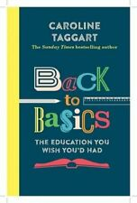 Back to Basics: The Education You Wish You'd Had By Caroline Ta .9781782437819