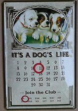 It's A Dog's Life steel calendar         (hi 3020)