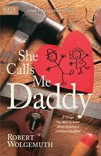 She Calls Me Daddy : 7 Things You Need to Know about Building a Complete...