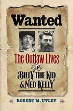 Wanted: The Outlaw Lives of Billy the Kid and Ned Kelly The Lamar Series in Wes