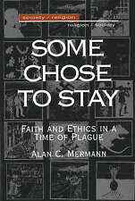 NEW Some Chose to Stay: Faith and Ethics in a Time of Plague by Alan C. Mermann