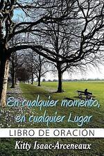 En Cualquier Momento, en Cualquier Lugar : Libro de Oracion by Kitty...