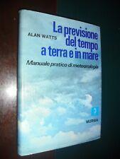 Watts A.; LA PREVISIONE DEL TEMPO A TERRA E IN MARE manuale pratico meteorologia
