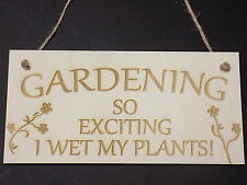 Gardening So Exciting I Wet My Plants! Novelty Wooden Plaque Gift Garden Pants