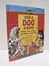 Give A Dog A Bone: Stories, Poems, Jokes and Riddles About Dogs by  Joanna Cole