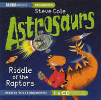 ASTROSAURS - Riddle of the Raptors - Steve Cole - CD Audio Book - Toby Longworth