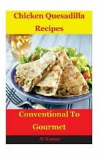 Chicken Quesadilla Recipes : Conventional to Gourmet by N. Kumar (2016,...