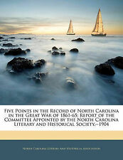 Five Points in the Record of North Carolina in the Great War of 1861-65: Report