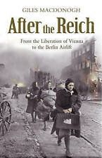 AFTER THE REICH: FROM THE FALL OF VIENNA TO THE BERLIN AIRLIFT., MacDonogh, Gile