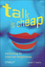 NEW Talk Is Cheap: Switching to Internet Telephones by James E Gaskin