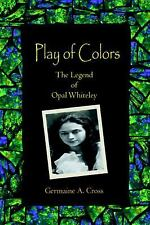 Play of Colors : The Legend of Opal Whiteley by Germaine Cross (2005, Paperback)