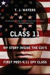 Class 11 : My Story Inside the CIA's First Post-9/11 Spy Class, T. J. Waters, Pb