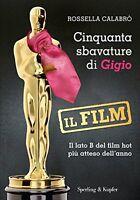 Cinquanta sbavature di Gigio. Il film -Rossella Calabrò- Libro nuovo in offerta!