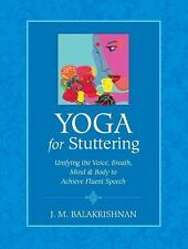 Excellent, Yoga for Stuttering: Unifying the Voice, Breath, Mind & Body to Achie