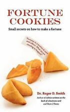 Fortune Cookies : Small Secrets on How to Make a Fortune by Roger D. Smith...