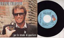 FRANCO CALIFANO disco 45 g IO PER LE STRADE DI QUARTIERE  made in ITALY Sanremo