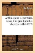 Arithmetique Elementaire, Suivie d'un Grand Nombre D'Exercices by Diguet-C...