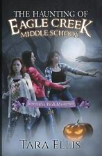 The Samantha Wolf Mysteries: The Haunting of Eagle Creek Middle School by...