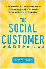 The Social Customer: How Brands Can Use Social CRM to Acquire, Monetize, and