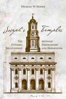 Joseph's Temples : The Dynamic Relationship Between Freemasonry and Mormonism...