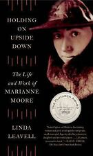 Holding on Upside Down: The Life and Work of Marianne Moore by Linda Leavell Pap