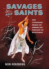 Savages and Saints: The Changing Image of American Indians in Westerns-ExLibrary