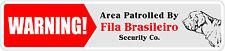 "*Aluminum* Warning Area Patrolled By Fila Brasileiro 4""x18"" Metal Novelty Sign"