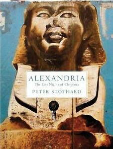 Alexandria: The Last Nights of Cleopatra | Peter Stothard | Hardback | Brand NEW