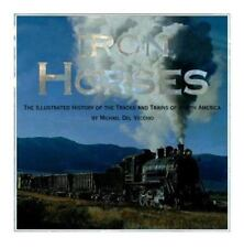 Iron Horses : The Illustrated History of the Tracks and Trains of North America