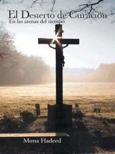 El Desierto de Curación : En Las Arenas Del Tiempo by Mona Hadeed (2014,...