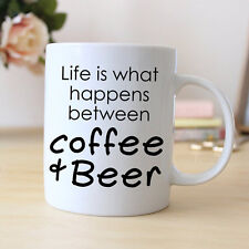 'LIFE IS WHAT HAPPENS BETWEEN COFFEE AND BEER' MUG QUOTE ***2 FOR $3.00