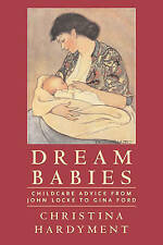 Dream Babies: Childcare Advice From John Locke to Gina Ford-ExLibrary