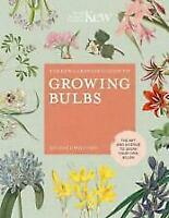 The Kew Gardener's Guide to Growing Bulbs 'The art and science to grow your own