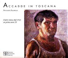 PALOSCIA Tommaso, Accadde in Toscana. L'arte visiva dal 1941 ai primi anni 70