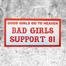 "Support 81 Sticker ""GOOD GIRLS GO TO HEAVEN BAD GIRLS SUPPORT 81"" HAMC North End"