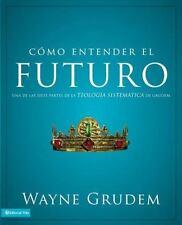 Como entender el futuro: Una de las siete partes de la teologia sistematica de G