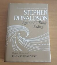 AGAINST ALL THINGS ENDING BY STEPHEN DONALDSON FIRST EDITION HARDBACK 1ST