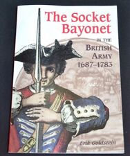 The Socket Bayonet in the British Army 1687-1783 by Erik Goldstein (2000)
