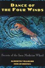 Dance of the Four Winds: Secrets of the Inca Medicine Wheel by Villoldo, Albert