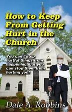 How to Keep from Getting Hurt in the Church: You Can't Stop Hurtful Things from