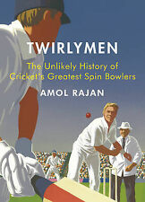 Twirlymen: The Unlikely History of Cricket's Greatest Spin Bowlers, Amol Rajan