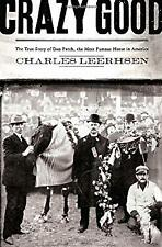 Crazy Good : The True Story of Dan Patch, the Most Famous Horse in America