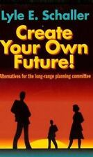 Create Your Own Future! : Alternatives for the Long-Range Planning Committee...