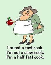 METAL MAGNET Woman Not Fast Cook Or Slow Half Fast Cook Humor Family Friend