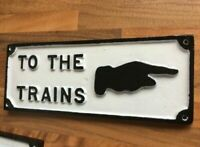 "CAST METAL ""TO THE TRAINS SIGN"" railway room , garden shed, model railway"